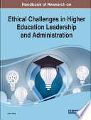 Handbook of Research on Ethical Challenges in Higher Education Leadership and Administration