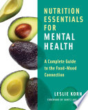 """Nutrition Essentials for Mental Health: A Complete Guide to the Food-Mood Connection"" by Leslie Korn, James Lake"