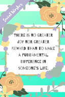 There Is No Greater Joy Nor Greater Reward Than to Make a Fundamental Difference in Someone s Life