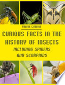 Curious Facts in the History of Insects : Including Spiders and Scorpions (Illustrated)