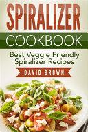 Spiralizer Cookbook  Best Veggie Friendly Spiralizer Recipes