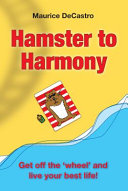 Hamster to Harmony  Get Off the  Wheel  and Live Your Best Life