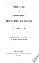 Commentaries On The Epistles To Timothy Titus And Philemon By John Calvin Translated From The Original Latin By The Rev William Pringle With The Text In Latin And English