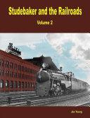 Studebaker and the Railroads   Volume 2