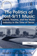 The Politics of Post 9 11 Music  Sound  Trauma  and the Music Industry in the Time of Terror