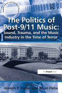 Pdf The Politics of Post-9/11 Music: Sound, Trauma, and the Music Industry in the Time of Terror