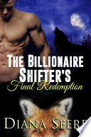 The Billionaire Shifter s Final Redemption