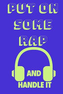Put on Some Rap and Handle It  Funny Music Quote Notebook   Journal for Son  Sister  Uncle Who Listens to Rap  6  x9