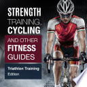 Strength Training Cycling And Other Fitness Guides Triathlon Training Edition Book PDF
