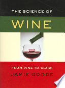 """The Science of Wine: From Vine to Glass"" by Jamie Goode"
