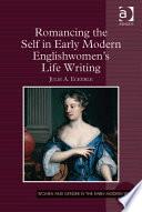 Romancing the Self in Early Modern Englishwomen's Life Writing