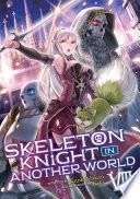 Skeleton Knight in Another World  Light Novel  Vol  8