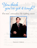 You Think You've Got it Tough? - One Man's Miraculous Life Fighting Cancer [Pdf/ePub] eBook