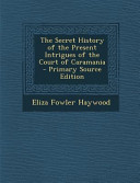 The Secret History Of The Present Intrigues Of The Court Of Caramania Primary Source Edition
