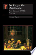 Looking at the Overlooked, Four Essays on Still Life Painting by Norman Bryson PDF