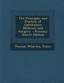 The Principles and Practice of Ophthalmic Medicine and Surgery   Primary Source Edition Book