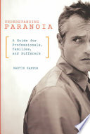 """Understanding Paranoia: A Guide for Professionals, Families, and Sufferers"" by Martin Kantor"