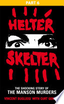 Helter Skelter  Part Six of the Shocking Manson Murders
