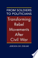 From Soldiers to Politicians  : Transforming Rebel Movements After Civil War