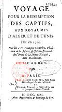 Voyage pour la rédemption des captifs aux royaumes d'Alger et de Tunis, fait en 1720, par les PP. François Comelin, Philémon de La Motte et Joseph Bernard