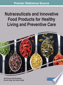 Nutraceuticals and Innovative Food Products for Healthy Living and Preventive Care Book