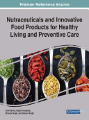 Nutraceuticals and Innovative Food Products for Healthy Living and Preventive Care Pdf/ePub eBook