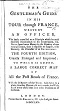The Gentleman s Guide in His Tour Through France  Wrote by an Officer  i e  Philip Playstowe      The Fourth Edition  Greatly Enlarged and Improved   to which is Added  a Large Correct Map