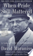 """When Pride Still Mattered: A Life Of Vince Lombardi"" by David Maraniss"