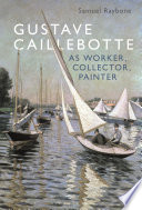 Gustave Caillebotte as Worker  Collector  Painter