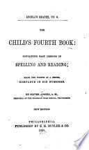 The Child s Fourth Book  Containing Easy Lessons in Spelling and Reading Book