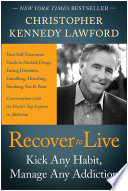 """Recover to Live: Kick Any Habit, Manage Any Addiction: Your Self-Treatment Guide to Alcohol, Drugs, Eating Disorders, Gambling, Hoarding, Smoking, Sex, and Porn"" by Christopher Lawford"
