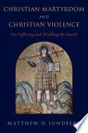 Christian Martyrdom and Christian Violence