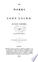 The Works of John Locke: Essay concerning human understanding (concluded) Defence of Mr. Locke's opinion concerning personal identity. Of the conduct of the understanding. Some thoughts concerning reading and study for a gentlemen. Elements of natural philosophy. New method of a common-place-book