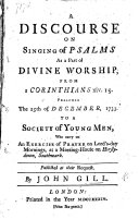 A Discourse on Signing of Psalms as part of divine worship, from 1. Corinthians xiv. 15, preached 25th of December, 1733, etc