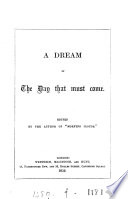 A dream of the day that must come, ed. by the author of 'Morning clouds'.