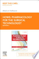 """""""Pharmacology for the Surgical Technologist E-Book"""" by Tiffany Howe, Angela Burton"""