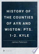 History of the Counties of Ayr and Wigton  pts  1 2  Kyle