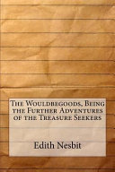 The Wouldbegoods, Being the Further Adventures of the Treasure Seekers
