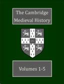The Cambridge Medieval History volumes 1 5