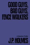 Good Guys, Bad Guys, Fence Walkers