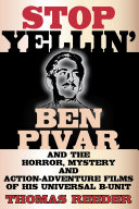 Pdf Stop Yellin' - Ben Pivar and the Horror, Mystery, and Action-Adventure Films of His Universal B Unit Telecharger