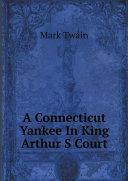 A Connecticut Yankee In King Arthur S Court Pdf/ePub eBook