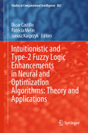 Intuitionistic and Type 2 Fuzzy Logic Enhancements in Neural and Optimization Algorithms  Theory and Applications