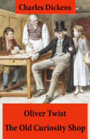 Oliver Twist + The Old Curiosity Shop (2 Unabridged Classics, Illustrated)