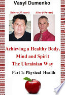 Achieving A Healthy Body Mind And Spirit The Ukrainian Way Book PDF