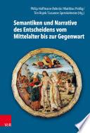 Semantiken und Narrative des Entscheidens vom Mittelalter bis zur Gegenwart