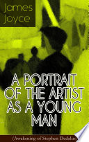 Free A PORTRAIT OF THE ARTIST AS A YOUNG MAN (Awakening of Stephen Dedalus) Book