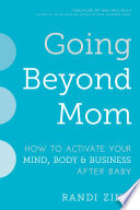 Going Beyond Mom  : How to Activate Your Mind, Body & Business After Baby