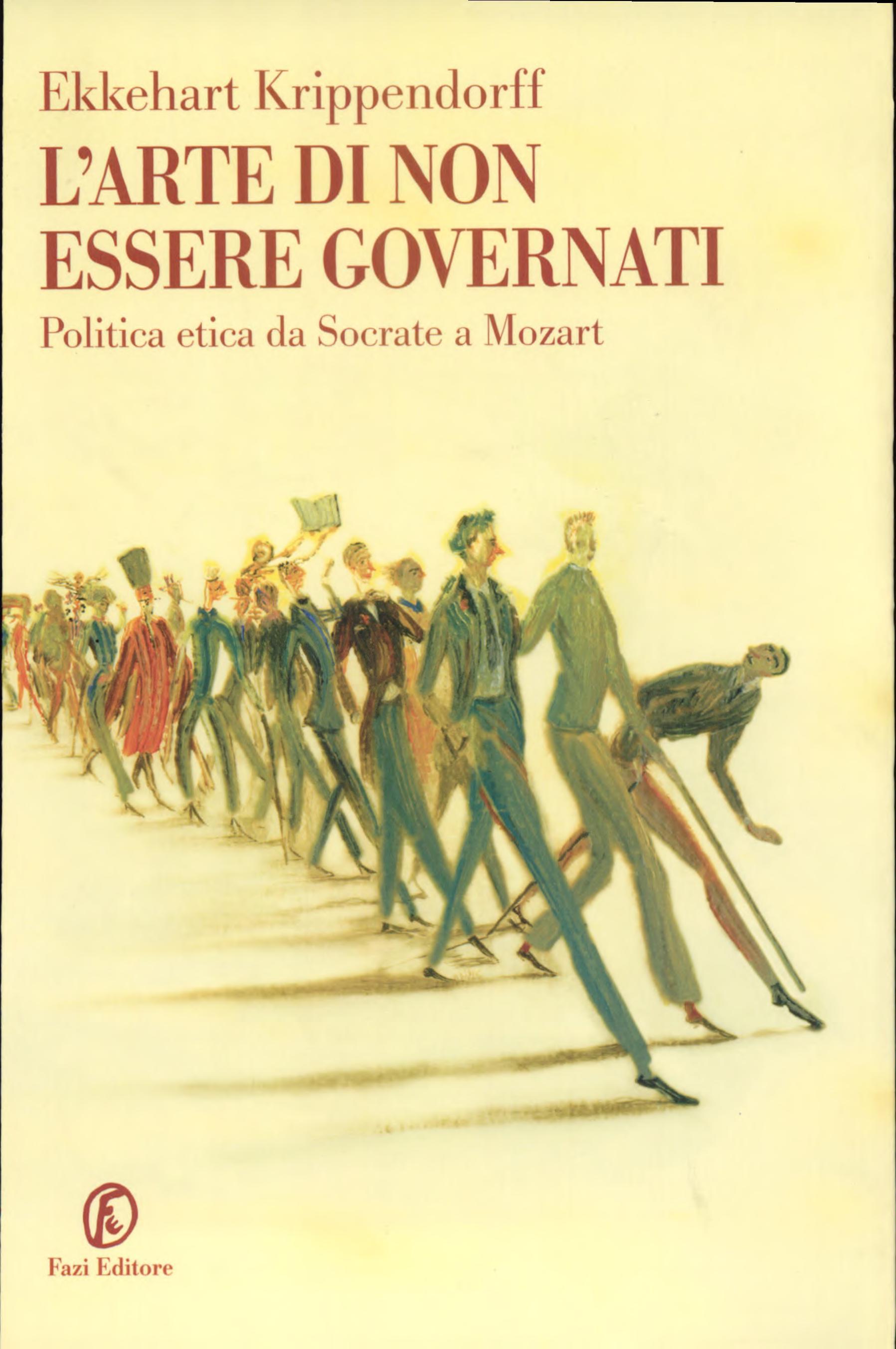 L arte di non essere governati  Politica ed etica da Socrate a Mozart