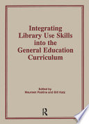 Integrating Library Use Skills Into The General Education Curriculum Book PDF